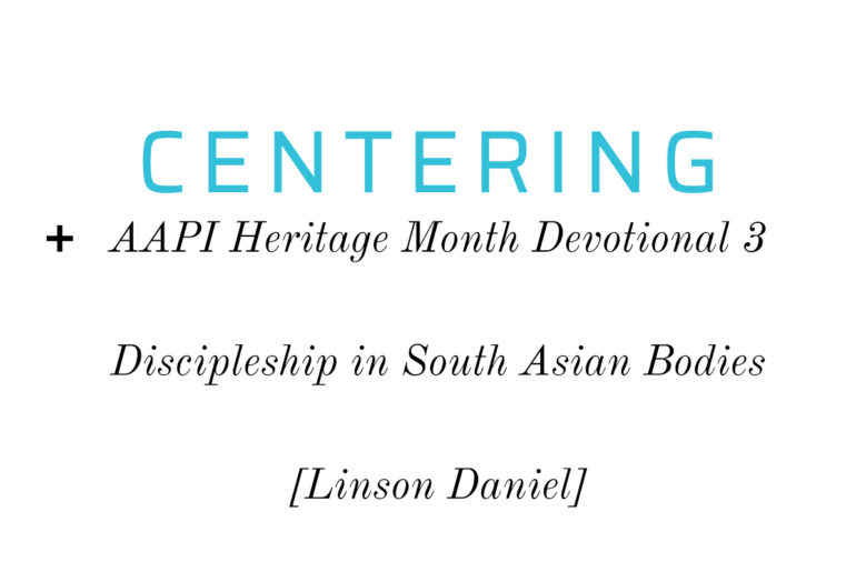 Discipleship in South Asian Bodies (AAPI Heritage Month Devotional)