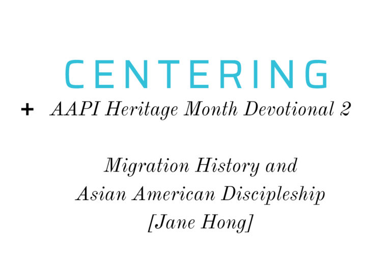 Migration History and Asian American Discipleship (AAPI Heritage Month Devotional)