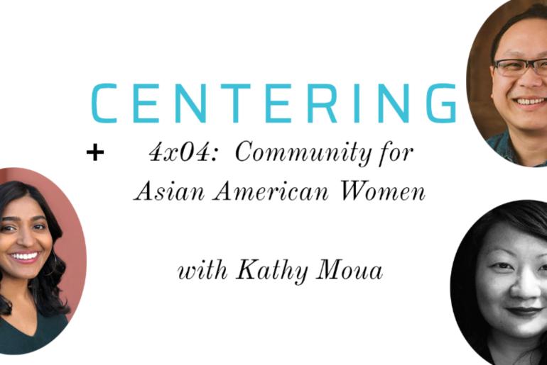 PODCAST: Community for Asian American Women (w/ Kathy Moua)